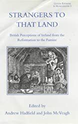Strangers to That Land: British Perceptions of Ireland from the Reformation to the Famine (Ulster Editions & Monographs)