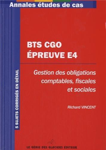 BTS CGO - Epreuve E4. Gestion des obligations comptables, fiscales et sociales. 5 sujets corrigés en détail.