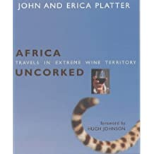 Africa Uncorked: Travels Through Extreme Wine Territory