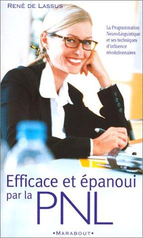 EFFICACE ET EPANOUI PAR LA PNL. Initiation à la Programmation Neuro-Linguistique