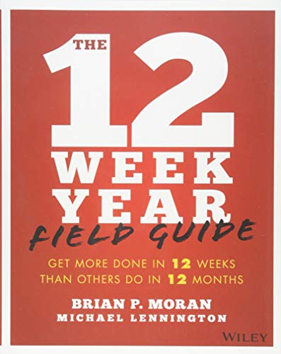 The 12 Week Year Field Guide: Get More Done In 12 Weeks Than Others Do In 12 Months por Brian P. Moran