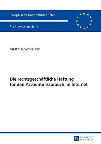 Die Rechtsgeschaeftliche Haftung Fuer Den Accountmissbrauch Im Internet (Europaeische Hochschulschriften / European University Studie)