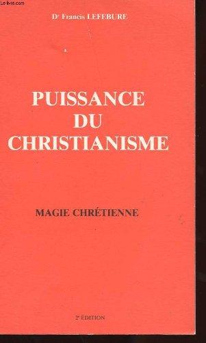 MAGIE CHRETIENNE. PUISSANCE DU CHRISTIANISME. 2EME EDITION