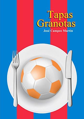 Tapas Granotas: Conoce las de los Mejores Futbolistas de la Historia del Levante FC (1.909-Hoy) por José Antonio Campos Martín