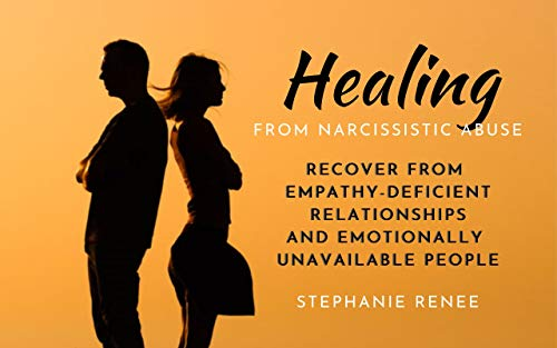Healing From Narcissistic Abuse: Recover From Empathy-Deficient Relationships & Emotionally-Unavailable People (English Edition)
