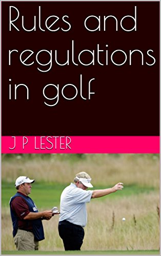 Rules and regulations in golf (English Edition) por J P Lester