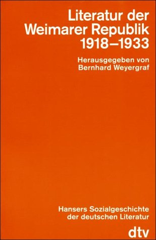 Hansers Sozialgeschichte der deutschen Literatur vom 16. Jahrhundert bis zur Gegenwart, Bd.8 : Literatur der Weimarer Republik (1918-1933)