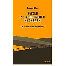 Reisen zu den verlorenenen Nachbarn: Die Juden von Wiesmath