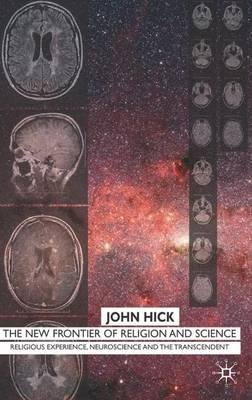 By Hick, John ( Author ) [ The New Frontier of Religion and Science: Religious Experience, Neuroscience, and the Transcendent By Feb-2007 Hardcover