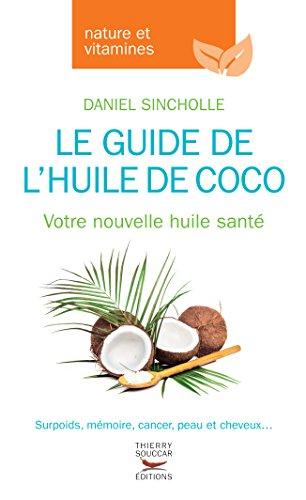 Télécharger Le guide de l'huile de coco: Votre nouvelle huile santé PDF Livre En Ligne