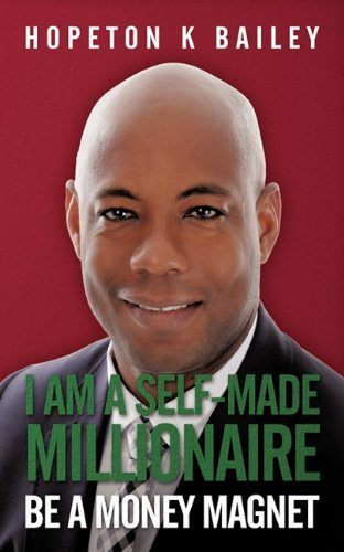 I Am a Self-Made Millionaire: Be a Money Magnet by Hopeton K. Bailey (2010-12-01) (Bailey Magnet)