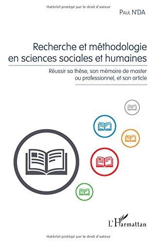 Recherche et méthodologie en sciences sociales et humaines: Réussir sa thèse, son mémoire de master ou professionnel, et son article par Paul N'da