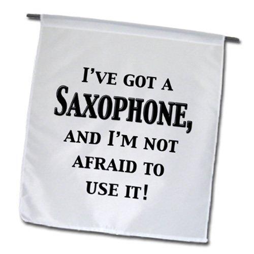 3drose FL _ 149851_ 1I 've Got a Saxophon und ich bin nicht Angst zu verwenden es. Musiker Humor Garten Flagge, 12von 18 (Benutzerdefinierte Flag Garten)