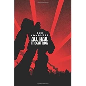 Transformers: The Complete All Hail Megatron by Shane McCarthy (2011-08-09)