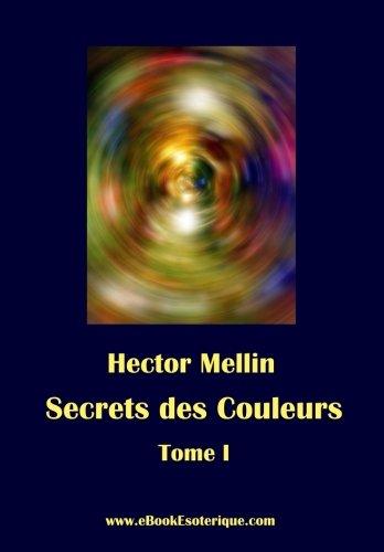 Secrets des Couleurs - Tome 1: Des Métaux, des Pierres, des Fleurs, des Parfums. par Hector Mellin