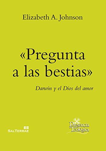 «PREGUNTA A LAS BESTIAS». Darwin y el Dios del amor (Presencia Teológica) por ELIZABETH A. JOHNSON