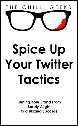 Spice up your Twitter tactics (English Edition)
