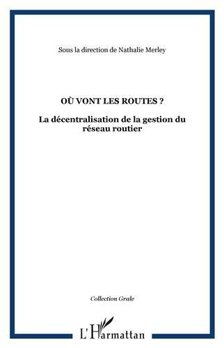 Où vont les routes ? : La décentralisation de la gestion du réseau routier par Nathalie Merley