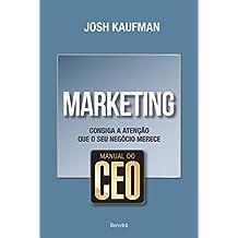 Manual do CEO. Marketing. Consiga a Atenção que o Seu Negócio Merece (Em Portuguese do Brasil)