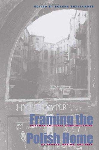Framing the Polish Home: Postwar Cultural Constructions of Hearth, Nation, and Self: Postwar Literary and Cultural Constructions of Hearth, Homeland and Self (Polish and Polish American Studies)