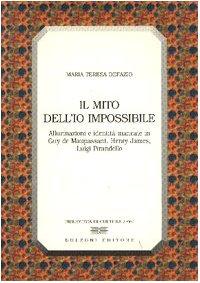 Il mito dell'io impossibile. Allucinazioni e identit mancate in Guy de Maupassant, Henry James, Luigi Pirandello