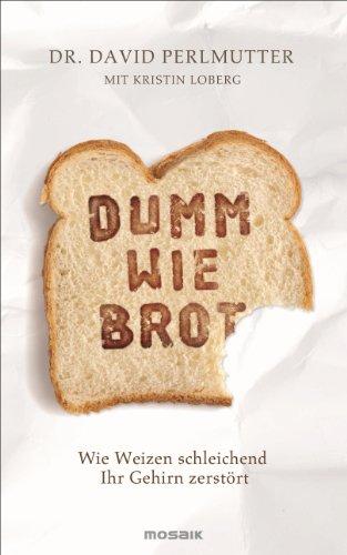 Buchseite und Rezensionen zu 'Dumm wie Brot: Wie Weizen schleichend Ihr Gehirn zerstört' von David Perlmutter