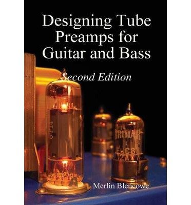 [(Designing Valve Preamps for Guitar and Bass, Second Edition)] [Author: Merlin Blencowe] published on (February, 2013)