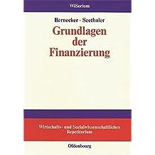 Grundlagen der Finanzierung (WiSorium - Wirtschafts- und Sozialwissenschaftliches Repetitorium)