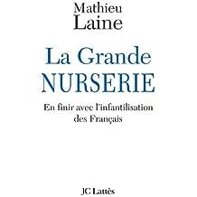 La Grande Nurserie - En finir avec l'infantilisation des Français (Essais et documents)