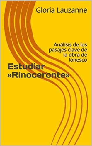 Estudiar «rinoceronte»: Análisis De Los Pasajes Clave De La Obra De Ionesco por Gloria Lauzanne