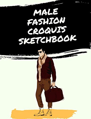 Male Fashion Croquis Sketchbook: A Professional Bold Cute Casual Male Figure Body Illustration Templates Sketchpad with 300 Drawn Images for Designers ... Men Designs And Create a Stunning Portfolio La Femme Designer