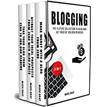 Blogging:  The 4 Steps Collection to Blog and Get Paid by 100,000 readers (Blog 4 Steps Bundles Book 3)