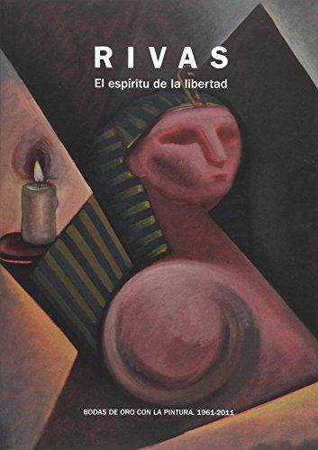 Rivas. El Espiritu de la Libertad. Bodas de Oro con la Pintura por EDUARDO FERNANDEZ RIVAS