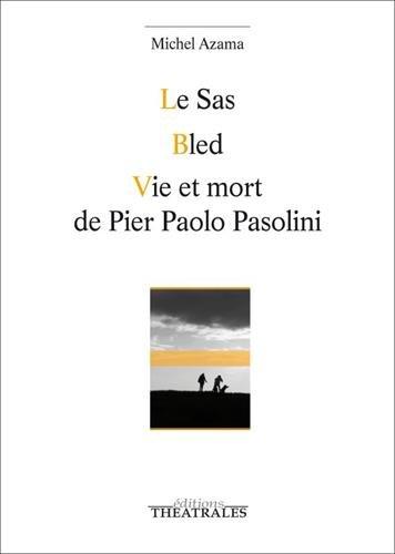 Le SAS ; Bled ; Vie et mort de Pier Paolo Pasolini