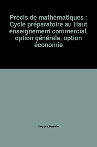 Précis de mathématiques : Cycle préparatoire au Haut enseignement commercial, option générale, option économie