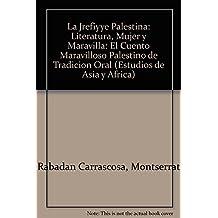 La jrefiyye Palestina: literatura,mujer y maravilla. el cuento maravilloso palestino de tradicion oral (Estudios De Asia Y Africa)