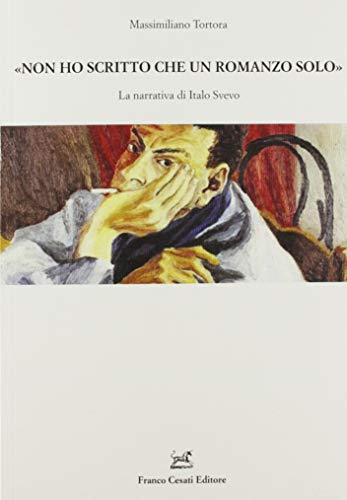 «Non ho scritto che un romanzo solo». La narrativa di Italo Svevo