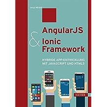 AngularJS & Ionic Framework: Hybride App-Entwicklung mit JavaScript und HTML5