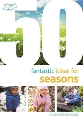 [(50 Fantastic Ideas for Seasons)] [By (author) Alistair Bryce-Clegg] published on (November, 2015)