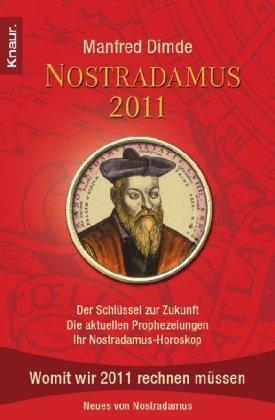 Nostradamus 2011: Der Schlüssel zur Zukunft - Die aktuellen Prophezeiungen - Ihr Nostradamus-Horoskop