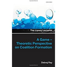 A Game-Theoretic Perspective on Coalition Formation (LIPSEY LECTURES SERIES LIPL C)