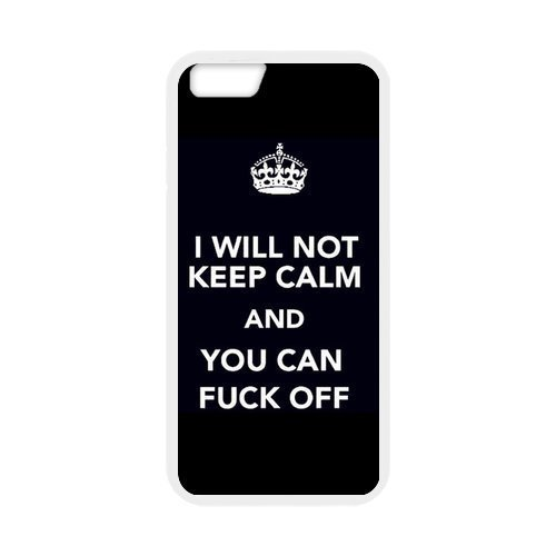 """Keep Calm Series """"I Will not Keep Calm and You Can Fuck Off"""" Funny Special Custom Cover Case For Iphone 6 (4.7inch)(White) with Best Plastic"""