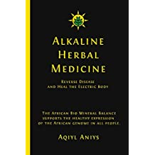 Alkaline Herbal Medicine: Reverse Disease And Heal The Electric Body (English Edition)