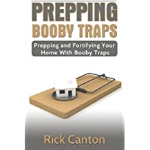 Prepping: Booby Traps: Prepping And Fortifying Your Home With Booby Traps (Survival Book 6) (English Edition)