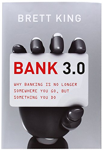 Bank 3.0: Why Banking Is No Longer Somewhere You Go, But Something Y Ou Do: Why Banking is No Longer Somewhere You Go, But Something You Do por Brett King