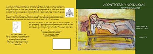 ACONTECERES Y NOSTALGIAS: POEMAS EXTRAVIADOS (POESÍA nº 1) por CARLOS ARTURO ARBELAEZ CANO