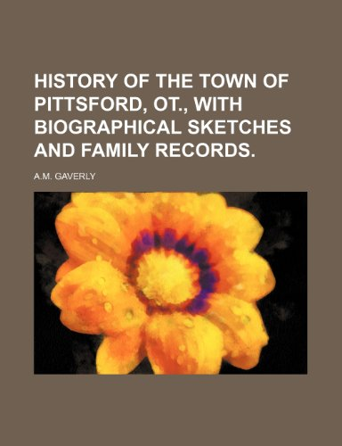 History of the Town of Pittsford, Ot., With Biographical Sketches and Family Records.