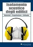 Isolamento acustico degli edifici. Materiali, progettazione, collaudo