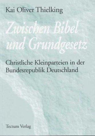 Zwischen Bibel und Grundgesetz. Christliche Kleinparteien in der Bundesrepublik Deutschland
