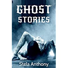 GHOST STORIES: THE SCARIEST GHOST STORIES THAT WILL SCARE THE PANTS OFF YOU IN NO TIME … (English Edition)
